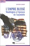 Barthélémy Courmont - L'Empire blessé - Washington à l'épreuve de l'asymétrie.
