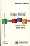 Barthélémy Courmont - Pourquoi Hiroshima ? - La décision d'utiliser la bombe atomique.