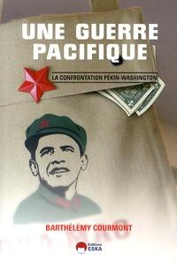 Barthélémy Courmont - Une guerre pacifique - La confrontation Pékin-Washington.