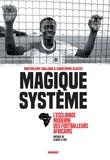 Barthelemy Gaillard et Christophe Gleizes - Magique système - L esclavage moderne des footballeurs africains.