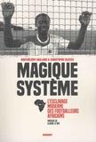 Barthelemy Gaillard et Christophe Gleizes - Magique système - L'esclavage moderne des footballeurs africains.