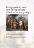 Barthélémy Grass et Ghislaine Stouder - La diplomatie romaine sous la République : réflexions sur une pratique.
