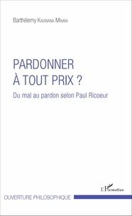 Pardonner à tout prix ? - Du mal au pardon selon Paul Ricoeur.pdf