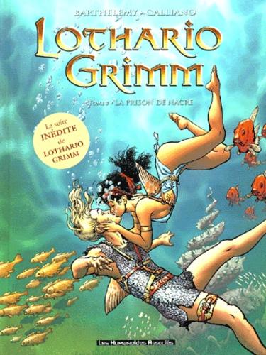 Barthélémy et  Galliano - Lothario Grimm Tome 3 : La prison de nacre.