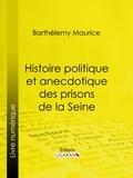 Barthélemy Maurice et  Ligaran - Histoire politique et anecdotique des prisons de la Seine - Contenant des renseignements entièrement inédits sur la période révolutionnaire.