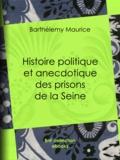 Barthélemy Maurice - Histoire politique et anecdotique des prisons de la Seine - Contenant des renseignements entièrement inédits sur la période révolutionnaire.