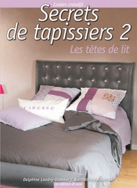 Barthélémy Nourissat et Delphine Landry-Damour - Secrets de tapissiers - Les têtes de lit.
