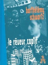 Barthélémy Schwartz - Le rêveur captif.
