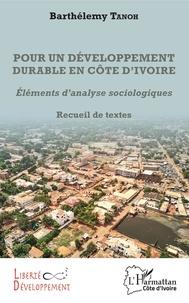 Barthélémy Tanoh - Pour un développement durable en Côte d'Ivoire - Eléments d'analyses sociologiques.