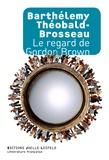 Barthélémy Théobald-Brosseau - Le regard de Gordon Brown.