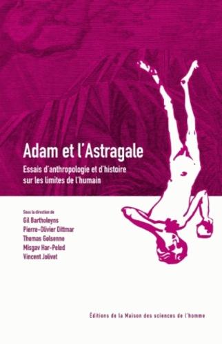 BARTHOLEYNS GIL, DIT - Adam et l'Astragale - Essais d'anthropologie et d'histoire sur les limites de l'humain.