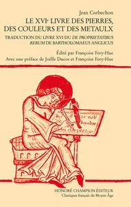 Bartholomaeus Anglicus - Le XVIe livre des pierres, des couleurs et des metaulx.