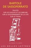 Bartolo Da Sassoferrato - Traités sur les Guelfes et les Gibelins, sur le gouvernement de la cité, sur le tyran.