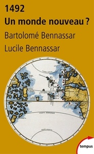 Bartolomé Bennassar et Lucile Bennassar - 1492 Un monde nouveau ?.