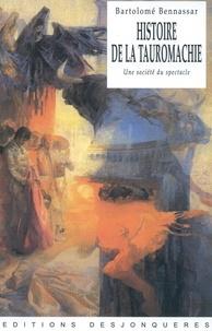 Bartolomé Bennassar - Histoire de la tauromachie - Une société du spectacle.
