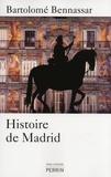 Bartolomé Bennassar - Histoire de Madrid.