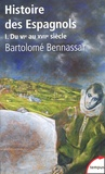 Bartolomé Bennassar - Histoire des Espagnols - Tome 1 : VIe-XVIIe siècle.