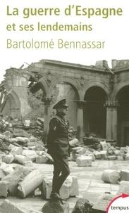 Bartolomé Bennassar - La Guerre d'Espagne - Et ses lendemains.