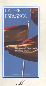 Bartolomé Bennassar et Bernard Bessière - Le Défi espagnol.
