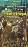 Bartolomé Bennassar et Bernard Vincent - Le temps de l'Espagne - XVIe-XVIIe siècles.