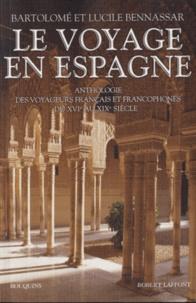 Bartolomé Bennassar et Lucile Bennassar - Le voyage en Espagne - Anthologie des voyageurs français et francophones du XVIe au XIXe siècle.