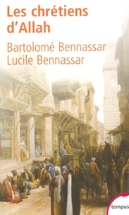 Bartolomé Bennassar et Lucile Bennassar - Les chrétiens d'Allah - L'histoire extraordinaire des renégats XVIe et XVIIe siècles.