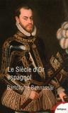 Bartolomé Bennassar - Un siècle d'or espagnol - Vers 1525 - vers 1648.