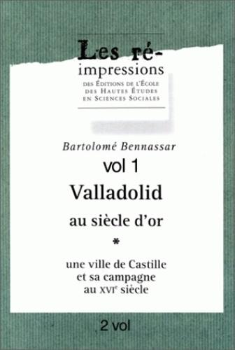 Valladolid au Siècle d'Or. Une ville de Castille et sa campagne au 16e siècle en 2 volumes