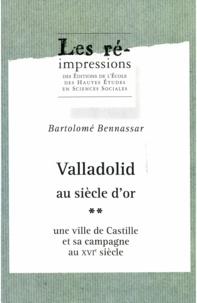 Bartolomé Bennassar - Valladolid au siècle d'or. Tome2 - Une ville de Castille et sa campagne au XVIesiècle.