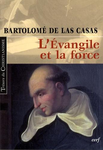 Bartolomé de Las Casas - L'Evangile et la force.