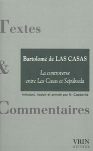 Bartolomé de Las Casas et Nestor Capdevila - La controverse entre Las Casas et Sepulveda - Précédé de Impérialisme, empire et destruction.
