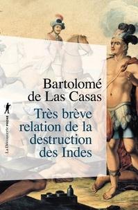 Bartolomé de Las Casas - Très brève relation de la destruction des Indes.