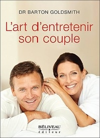 Barton Goldsmith - L'art d'entretenir son couple.