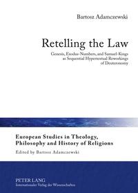 Bartosz Adamczewski - Retelling the Law - Genesis, Exodus-Numbers, and Samuel-Kings as Sequential Hypertextual Reworkings of Deuteronomy.