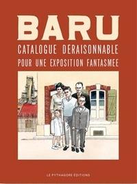 Baru - Baru - Catalogue déraisonnable de son oeuvre graphique.