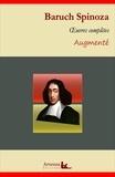 Baruch Spinoza - Baruch Spinoza : Oeuvres complètes et annexes (annotées, illustrées) - L'Éthique, Traité théologico-politique, Court traité, Traité de la réforme de l'entendement ....