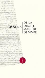 Baruch Spinoza - De la droite manière de vivre.