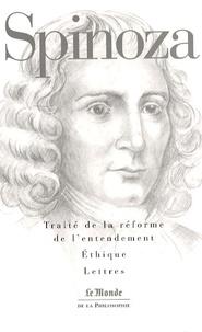 Baruch Spinoza - Traité de la réforme de l'entendement ; Ethique ; Lettres.