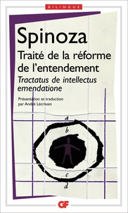 Baruch Spinoza - Traité de la réforme de l'entendement :Tractatus de intellectus emendatione - Et de la meilleure voie à suivre pour parvenir à la vraie connaissance des choses, Edition bilingue.