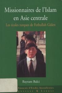 Baryam Balci - Missionnaires de l'Islam en Asie centrale - Les écoles turques de Fethullah Gülen.