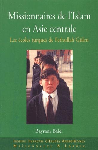 Missionnaires de l'Islam en Asie centrale. Les écoles turques de Fethullah Gülen