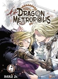 Barz Jr. - Dragon Metropolis Tome 4 : .