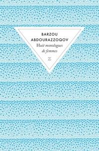 Barzou Abdourazzoqov - Huit monologues de femmes.