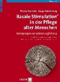 Basale Stimulation in der Pflege alter Menschen - Anregungen zur Lebensbegleitung.
