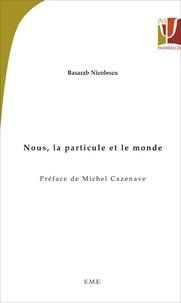Basarab Nicolescu - Nous, la particule et le monde.