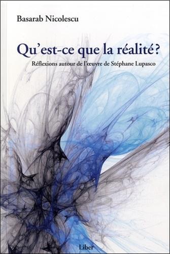 Basarab Nicolescu - Qu'est-ce que la réalité ? - Réflexions autour de l'oeuvre de Stéphane Lupasco.