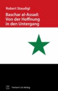 Baschar al-Assad: Von der Hoffnung in den Untergang.
