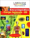 Larousse - ENCYCLOPEDIES DU CORPS HUMAIN EN 3D ET DE LA NATURE. - CD-Rom.