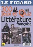 Alain Malle - 300 Jeux et Quiz de Littérature française.