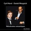 Cyril Huvé et Daniel Mesguich - Mélodrames romantiques - CD audio.